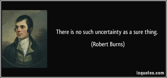 quote-there-is-no-such-uncertainty-as-a-sure-thing-robert-burns-27880