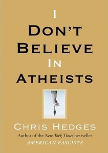 'I Don't Believe in Atheists' - Chris Hedges