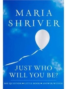 'Just Who Will You Be' - Maria Shriver